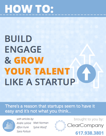 Ultimate Guide: How To Build, Engage, & Grow Your Talent Like a Startup